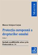 Protecţia europeană a drepturilor omului. Ediţia 4 (Include modificările aduse prin Protocolul nr. 14)