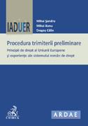 Procedura trimiterii preliminare. Principii de drept al Uniunii Europene şi experienţe ale sistemului român de drept